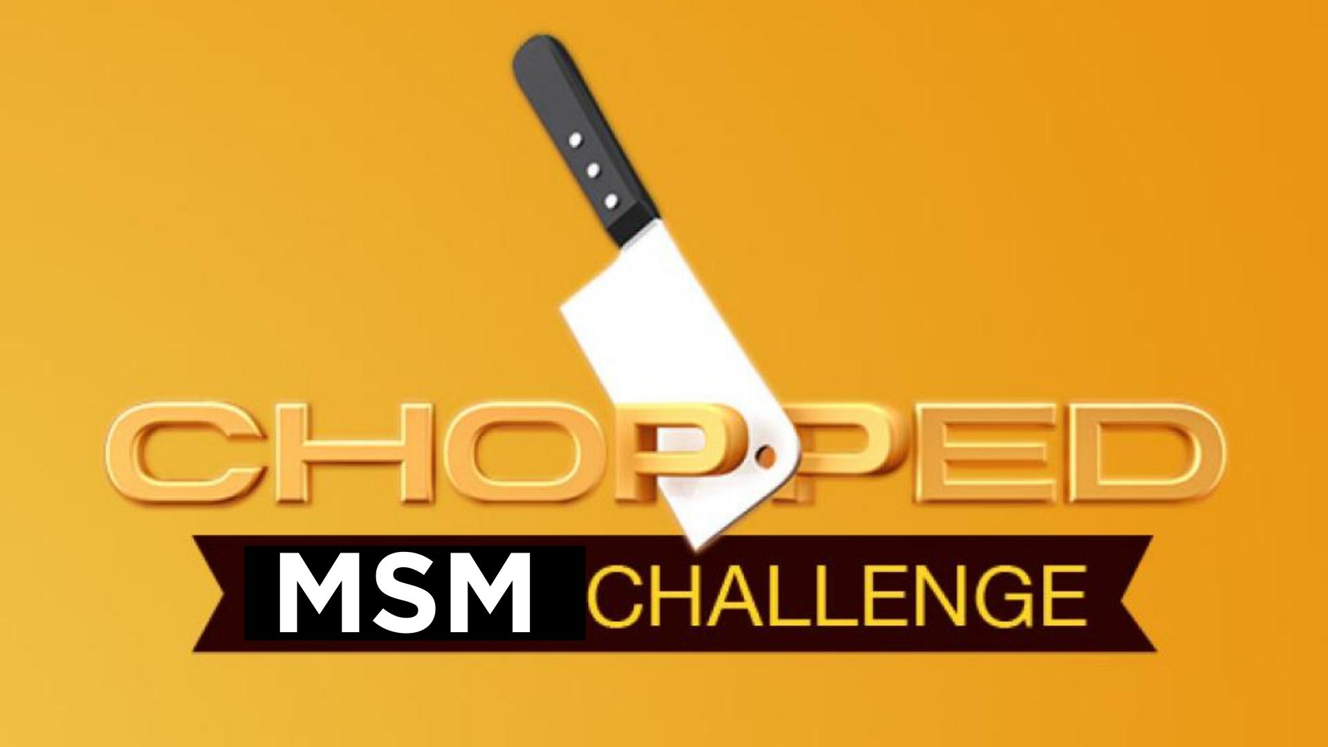 MSM Chopped Challenge